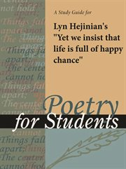 """A Study Guide for Lyn Hejinian's """"yet We Insist That Life Is Full of Happy Chance"""""""