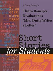 """A Study Guide for Chitra Banerjee Divakaruni's """"mrs. Dutta Writes A Letter"""""""