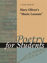 "A Study Guide for Mary Oliver's ""music Lessons"""