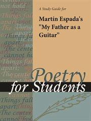 "A Study Guide for Martin Espada's ""my Father as A Guitar"""