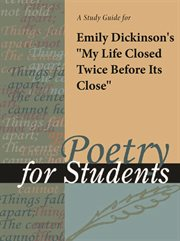 """A Study Guide for Emily Dickinson's """"my Life Closed Twice Before Its Close"""""""