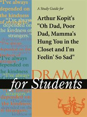 "A Study Guide for Arthur Kopit's ""oh Dad, Poor Dad, Momma's Hung You in the Closet and I'm Feelin' S"