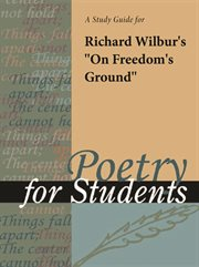"A Study Guide for Richard Wilbur's ""on Freedom's Ground"""