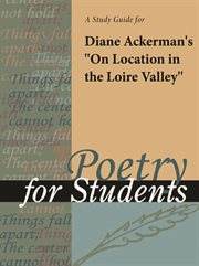 """A Study Guide for Diane Ackerman's """"on Location in the Loire Valley"""""""