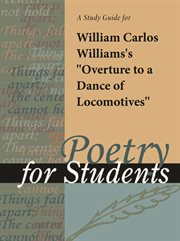 "A Study Guide for William Carlos Williams's ""overture to A Dance of Locomotives"""