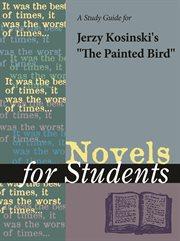 """A Study Guide for Jerzy Kosinski's """"painted Bird"""""""