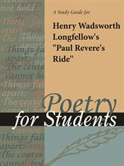 "A Study Guide for Henry Wadsworth Longfellow's ""paul Revere's Ride"""