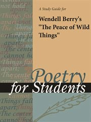 """A Study Guide for Wendell Berry's """"the Peace of Wild Things"""""""