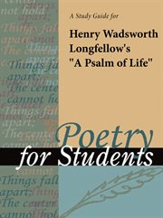 "A Study Guide for Henry Wadsworth Longfellow's ""a Psalm of Life"""