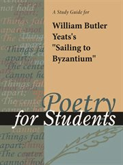 """A Study Guide for William Butler Yeats's """"sailing to Byzantium"""""""