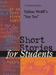 "A Study Guide for Tobias Wolff's ""say Yes"""