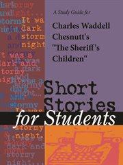 "A Study Guide for Charles Chesnutt's ""sheriff's Children"""