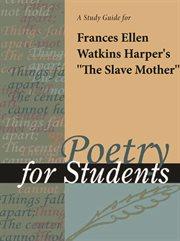 "A Study Guide for Frances Ellen Watkins Harper's ""the Slave Mother"""