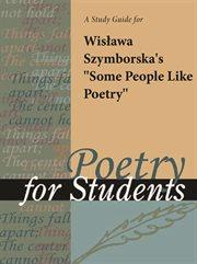 "A Study Guide for Wislawa Szymborska's ""some People Like Poetry"""