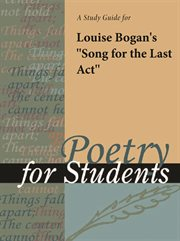 "A Study Guide for Louise Bogan's ""song for the Last Act"""