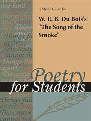 """A Study Guide for W. E. B. Du Bois's """"the Song of the Smoke"""""""