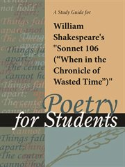 """A Study Guide for William Shakespeare's """"sonnet 106 (when in the Chronicle of Wasted Time)"""""""