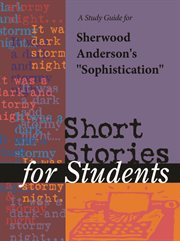 """A Study Guide for Sherwood Anderson's """"sophistication"""""""