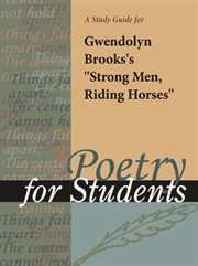 "A Study Guide for Gwendolyn Brooks's ""strong Men Riding Horses"""