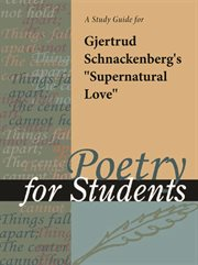 "A Study Guide for Gjertrud Schnackenberg's ""supernatural Love"""