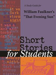 """A Study Guide for William Faulkner's """"that Evening Sun"""""""