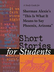 "A Study Guide for Sherman Alexie's ""this Is What It Means to Say Phoenix, Arizona"""