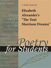 "A Study Guide for Elizabeth Alexander's ""the Toni Morrison Dreams"""