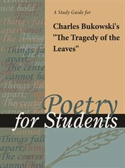 "A Study Guide for Charles Bukowski's ""the Tragedy of the Leaves"""