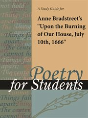"A Study Guide for Anne Bradstreet's ""upon the Burning of Our House, July 10th,1666"""