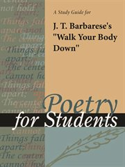 """A Study Guide for J. T. Barbarese's """"walk your Body Down"""""""