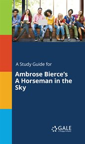 A Study Guide for Ambrose Bierce's A Horseman in the Sky