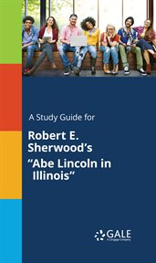 "A Study Guide for Robert E. Sherwood's ""abe Lincoln in Illinois"""