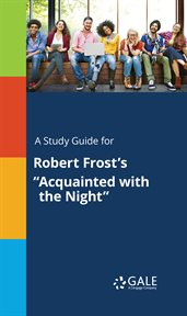 "A Study Guide for Robert Frost's ""acquainted With the Night"""