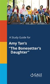 "A Study Guide for Amy Tan's ""the Bonesetter's Daughter"""