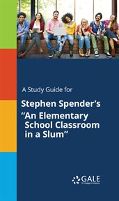 """A Study Guide for Stephen Spender's """"an Elementary School Classroom in A Slum"""""""