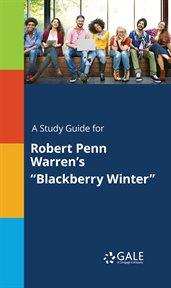 """A Study Guide for Robert Penn Warren's """"blackberry Winter"""""""