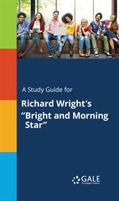 "A Study Guide for Richard Wright's ""bright and Morning Star"""