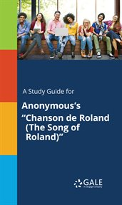 "A Study Guide for Anonymous's ""chanson De Roland (the Song of Roland)"""