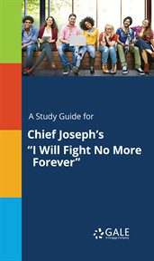 "A Study Guide for Chief Joseph's ""i Will Fight No More Forever"""