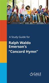 "A Study Guide for Ralph Waldo Emerson's ""concord Hymn"""