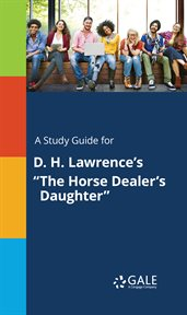 "A Study Guide for D. H. Lawrence's ""the Horse Dealer's Daughter"""