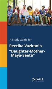 "A Study Guide for Reetika Vazirani's ""daughter-mother-maya-seeta"""