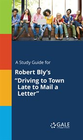"A Study Guide for Robert Bly's ""driving to Town Late to Mail A Letter"""