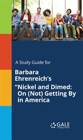 "A Study Guide for Barbara Ehrenreich's ""nickel and Dimed: on (not) Getting by in America"""