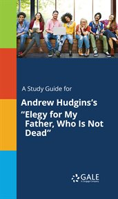 """A Study Guide for Andrew Hudgins's """"elegy for My Father, Who Is Not Dead"""""""