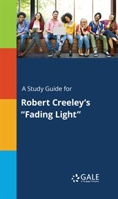 "A Study Guide for Robert Creeley's ""fading Light"""