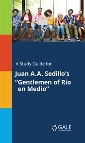"A Study Guide for Juan A.a. Sedillo's ""gentlemen of Rio En Medio"""