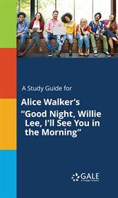 """A Study Guide for Alice Walker's """"good Night, Willie Lee, I'll See You in the Morning"""""""