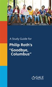 """A Study Guide for Philip Roth's """"goodbye, Columbus"""""""