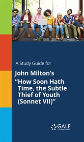 "A Study Guide for John Milton's ""how Soon Hath Time, the Subtle Thief of Youth (sonnet Vii)"""